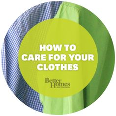 Clothing care secrets for maintaining your wardrobe. - From Better Homes and Gardens