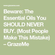 Beware: The Essential Oils You SHOULD NEVER BUY. (Most People Make This Mistake) – GrazeMe