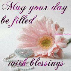 May Your Day Be filled With Blessings My Friend...Happy B-day my sweet friend...