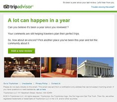 TripAdvisor >> sent 11/2014 >> Can you believe it's been a year? >> Marketers can trigger interventions based on a number of different measures of inactivity. TripAdvisor triggers this email because it's been a year since I last submitted a review. It's a simple 4-sentence message that uses pictures to hint that I should review a restaurant, hotel, or attraction. —Melinda Krueger, Senior Marketing Consultant, Salesforce Marketing Cloud