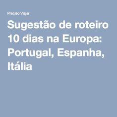Sugestão de roteiro 10 dias na Europa: Portugal, Espanha, Itália