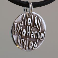 Not all who wander are lost ... Inspirational quote Silver pendant...Request custom item