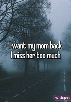 "Someone from Berkshire, New York, US posted a whisper, which reads ""I want my mom back I miss her too much"" Miss You Mom Quotes, I Miss You Messages, Mom I Miss You, I Miss Her, Missing Mom Quotes, Cousin Quotes, Daughter Quotes, Father Daughter, I Want You"