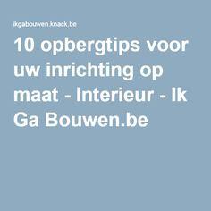 10 opbergtips voor uw inrichting op maat - Interieur - Ik Ga Bouwen.be