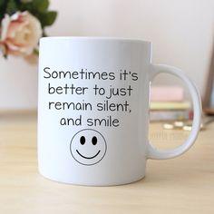 Funny Coffee Mug - Funny Gift - Funny Saying Coffee Mug - Remain Silent and Smile