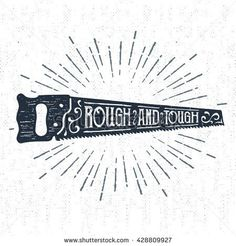 """Hand drawn label with textured saw vector illustration and """"Rough and tough"""" lettering."""
