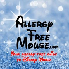Disney, Food Allergies and dining. Online guide to food allergy free Disney dining - Allergy Free Mouse | An excellent site for those having special dietary needs |