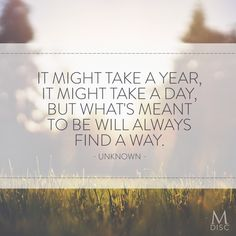 """""""It might take a year, it might take a day, but what's meant to be will always find a way."""" - Unknown #fate #hope #inspiration"""