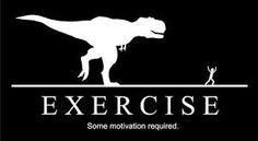 Exercise motivation, we all need it sometimes.