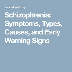 Schizophrenia: Symptoms, Types, Causes, and Early Warning Signs