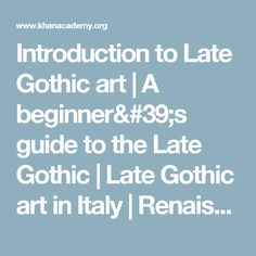 Introduction to Late Gothic art | A beginner's guide to the Late Gothic | Late Gothic art in Italy | Renaissance & Reformation in Europe | Khan Academy
