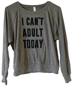 I Can't Adult Today Sweater  American Apparel by theboldbanana
