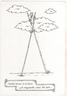 Imaginación: ...mantén los pies en la tierra... ...y la imaginación cerca del cielo...