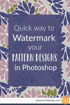 Learn how to add a watermark to your surface pattern designs in Photoshop