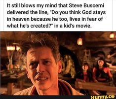 Picture memes 1 comment iFunny It still blows my mind that Steve Buscemi delivered the line Do you think God stays in heaven because he too lives in fear of wh. Funny Movies For Kids, Kid Movies, Funny Kids, Spy Kids Movie, Fun Funny, Memes Humor, Humor Videos, Shrek Memes, Movie Memes