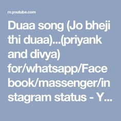 Duaa song (Jo bheji thi duaa)...(priyank and divya) for/whatsapp/Facebook/massenger/instagram status - YouTube