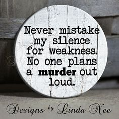 Never mistake my silence for weakness. No by DesignsbyLindaNeeToo, $1.50