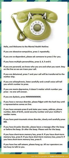 A parody on how to navigate a mental health hotline according to specific disorders.  This is harmful as it stereotypes and compartmentalizes they way that we think about mental illness.  This furthers public misinformation and dehumanizes those suffering from mental health issues.