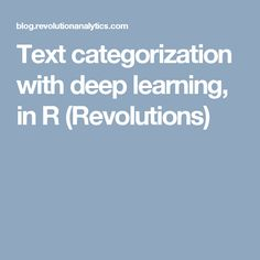 Text categorization with deep learning, in R (Revolutions)
