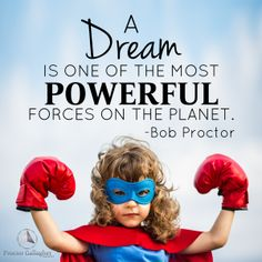 A dream is one of the most powerful forces on the planet. Bob Proctor | Proctor Gallagher Institute #bobproctor #resultsthatstick
