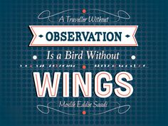 """A traveller without observation is a bird without wings.""     -- Saadi.     #quotes #quotation #Saadi #travelling"