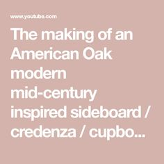 The making of an American Oak modern mid-century inspired sideboard / credenza / cupboard - YouTube