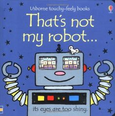 That's Not My Robot (Usborne Touchy Feely Books) (Usborne Touchy Feely Books):Amazon:Books