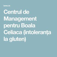 Centrul de Management pentru Boala Celiaca (intoleranța la gluten) Sin Gluten, Celiac, Glutenfree, Gluten Free