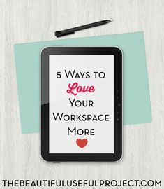 Five Ways to Love Your Workspace More - The Beautiful Useful Project