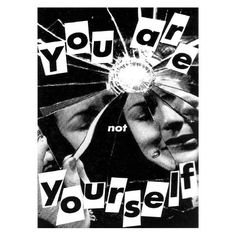 You are not yourself. American conceptual/pop artist Barbara Kruger was born in Newark, New Jersey in 1945 and left there in 1964 to attend Syracuse University. Early on she developed an interest in graphic design, poetry, writing an Gig Poster, Punk Poster, Album Design, Art Bloc, Cover Design, Anti Consumerism, Graffiti, Photocollage, A Level Art
