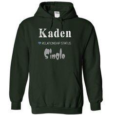 Kaden, relationship status single  - #sweater #cozy sweater. ACT QUICKLY => https://www.sunfrog.com/Names/Kaden-8391-Forest-14618116-Hoodie.html?68278