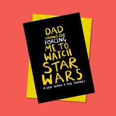 Let your dad know youre happy he is your father and that youre thankful for those times as a child that he forced you, as a youngling eyes to experience the galaxy far, far away. Its down to him that you know your AT-AT from your X-Wing. ---------------------------------------------------------------------------------------------  -A6 Greeting Card -Blank inside for your message -Digitally Printed on 340gsm uncoated stock -Printed in the UK -Includes daffodil yellow envelope -Delivered in a…