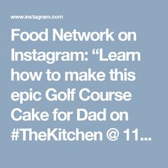 """Food Network on Instagram: """"Learn how to make this epic Golf Course Cake for Dad on #TheKitchen @ 11a