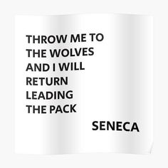 THROW ME TO THE WOLVES AND I WILL RETURN LEADING THE PACK - Seneca Quote Poster by IdeasForArtists Philosophical Quotes About Life, Seneca Quotes, Quote Posters, Wolves, Life Quotes, Coding, Quotes About Life, Quote Life, Wolf