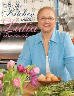 """In-the-Kitchen-with-Lydia-Bastianich.  *Met her a few years ago at her restaurant in NYC """"Felidia's""""  Charming..and what a chef! Manga""""!"""
