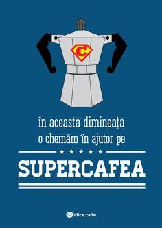 In aceasta dimineata o chemam in ajutor pe Supercafea! Copyright 2013 Officecaffe.  Cafea, dimineata, super cafea, superman, energie, experienta, birou, officecaffe.