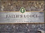Faith's Lodge saved my life. I had no place left to go after the death of my daugther.  It is such a special pleace that I hope everyone who needs their help is able to receive it.