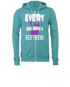 EVERY TALL GIRL NEEDS A SHORT BEST FRIEND - Unisex Full-Zip Hooded Sweatshirt