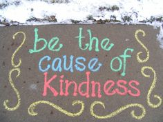 Be the cause of kindness