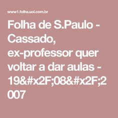Folha de S.Paulo - Cassado, ex-professor quer voltar a dar aulas  - 19/08/2007