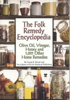 The Folk Remedy Encyclopedia: Olive Oil, Vinegar, Honey and 1,001 Other Home Remedies by Editors of FC.: