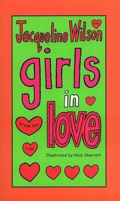 Girls in Love- Jaqueline Wilson ,my fave author as a child and possibly forever :)