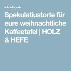 Spekulatiustorte für eure weihnachtliche Kaffeetafel   HOLZ & HEFE