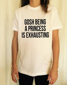 Welcome to Stupid Style shop :) For sale we have these great gosh being a princess is exhausting T Shirt Unisex Very popular on sites like Tumblr