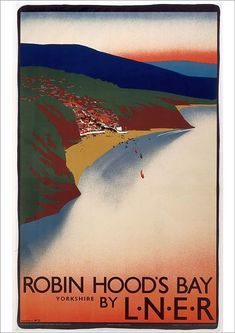 """""""Robin Hood's Bay"""" London & North Eastern Railway poster 1923 - Im really loving these vintage holiday poster at the moment Posters Uk, Train Posters, Railway Posters, Retro Posters, Visit Britain, Britain Uk, British Travel, British Seaside, Robin Hoods Bay"""