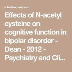 Effects of N-acetyl cysteine on cognitive function in bipolar disorder - Dean - 2012 - Psychiatry and Clinical Neurosciences - Wiley Online Library