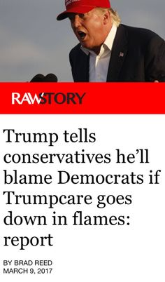 A TRUE reflection of the CHARACTER of 45. The one and only true thing he's said since he took office. He will blame someone else for this disastrous Healthcare Bill he and Republicans are rushing and cramming down our throats before everyone catches on it's about giving tax breaks to the wealthy. He will blame Democrats or Obama when it fails (it will)