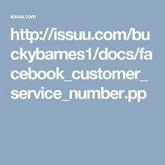 http://issuu.com/buckybarnes1/docs/facebook_customer_service_number.pp