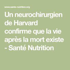 Un neurochirurgien de Harvard confirme que la vie après la mort existe - Santé Nutrition