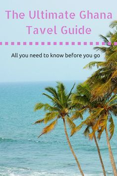 The Ultimate Ghana Tavel Guide
